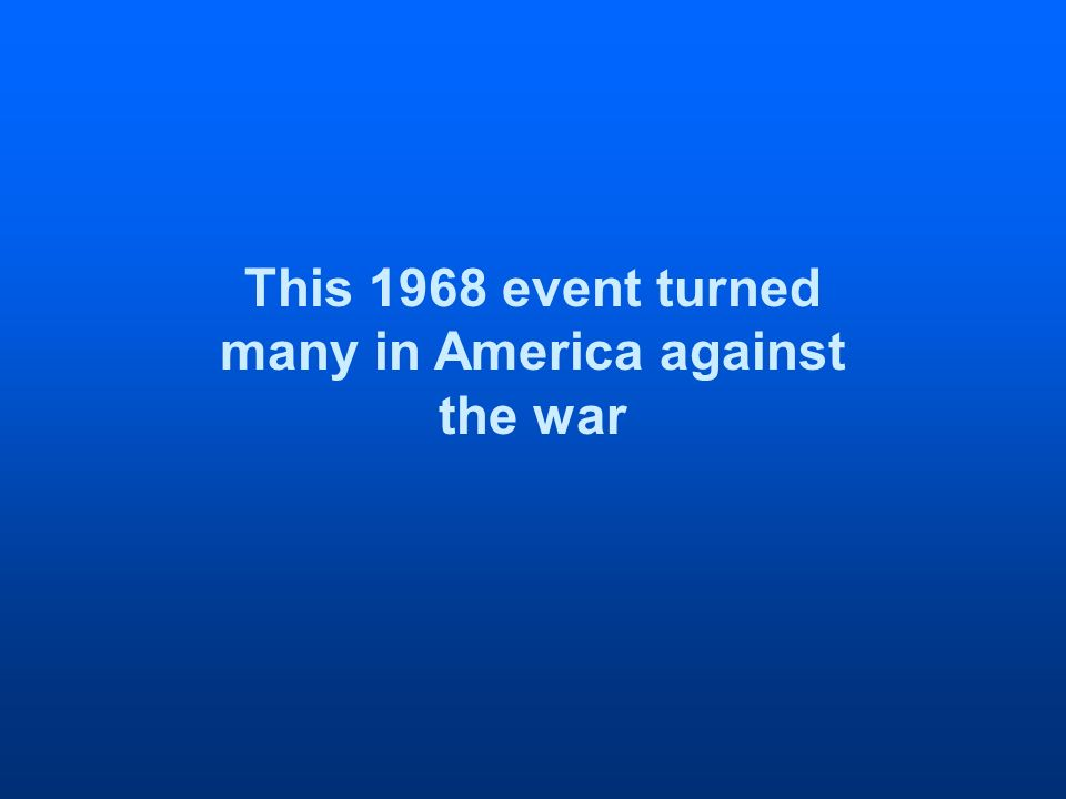 This 1968 event turned many in America against the war