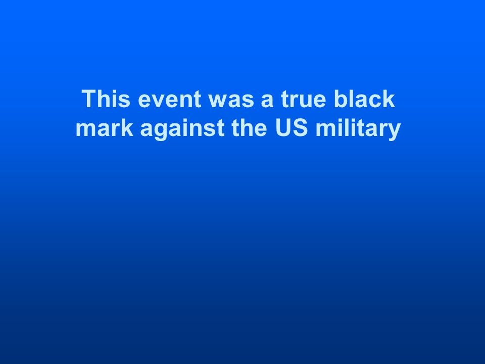 This event was a true black mark against the US military