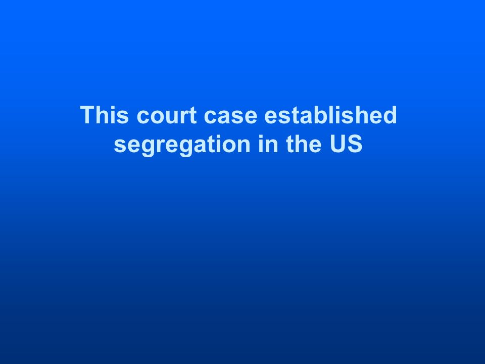 This court case established segregation in the US