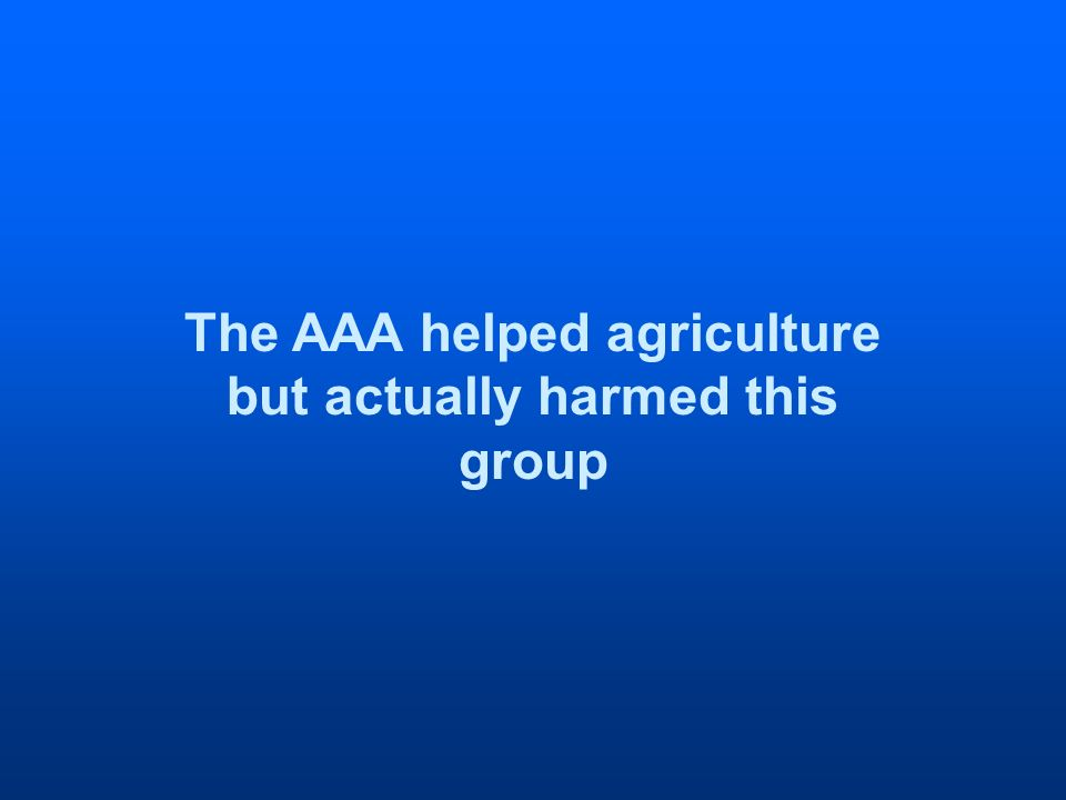 The AAA helped agriculture but actually harmed this group