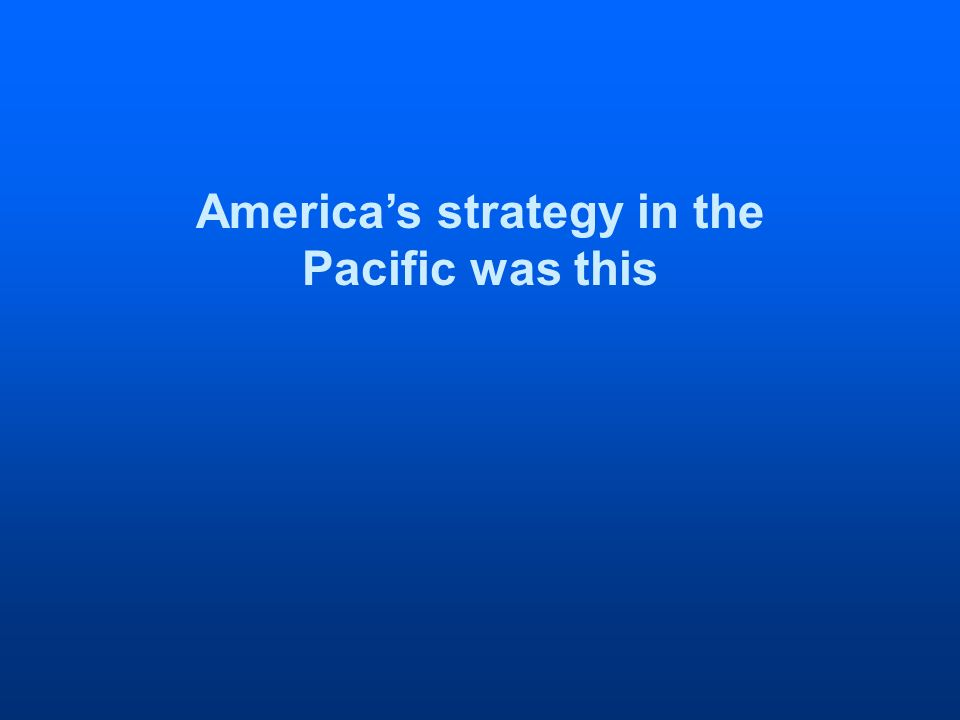 Americas strategy in the Pacific was this
