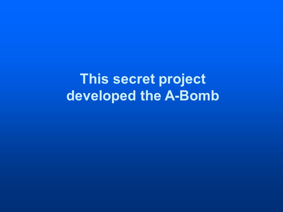 This secret project developed the A-Bomb