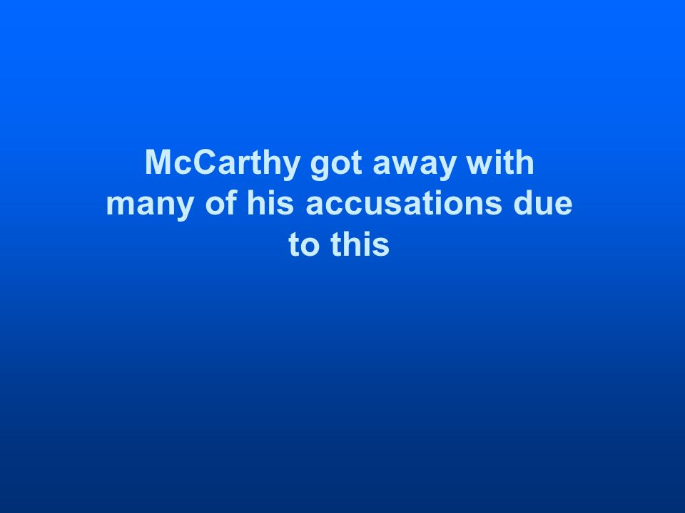 McCarthy got away with many of his accusations due to this