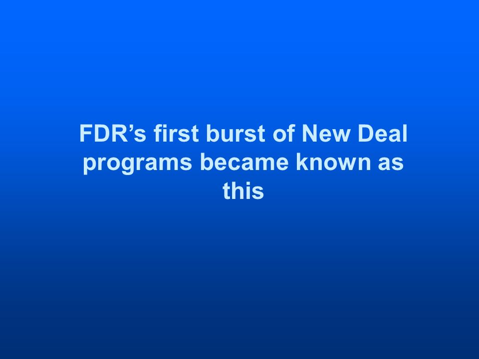 FDRs first burst of New Deal programs became known as this