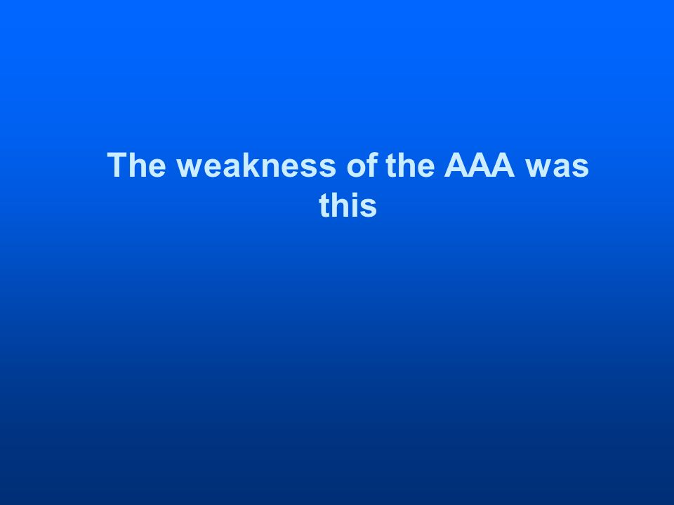 The weakness of the AAA was this