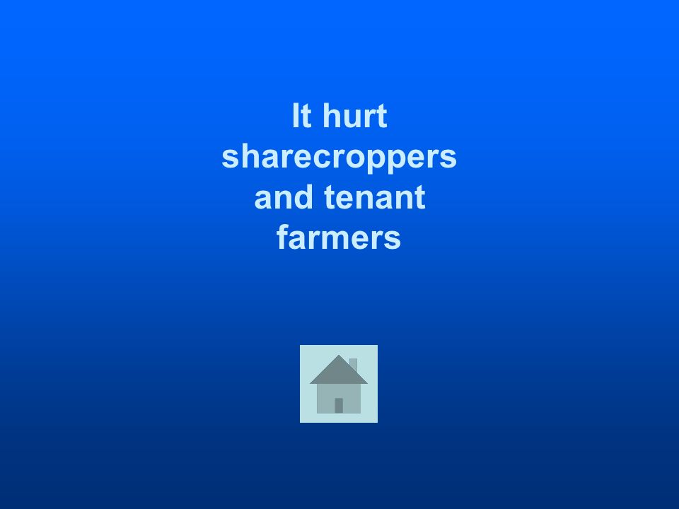 It hurt sharecroppers and tenant farmers