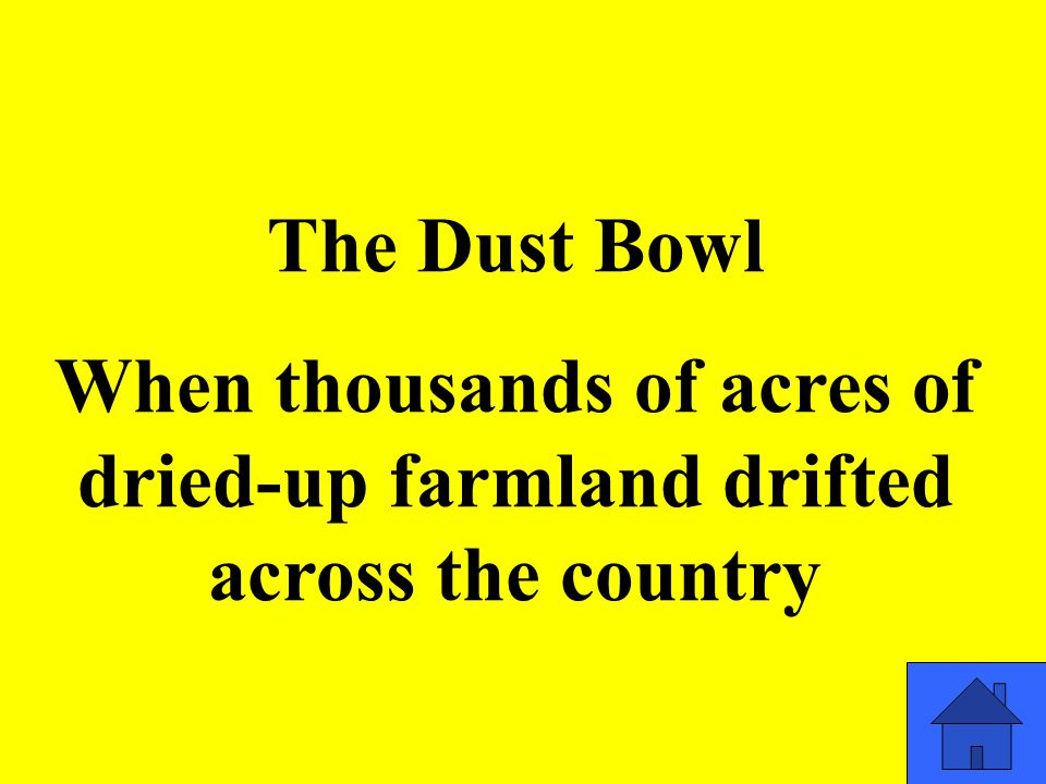 The Dust Bowl When thousands of acres of dried-up farmland drifted across the country