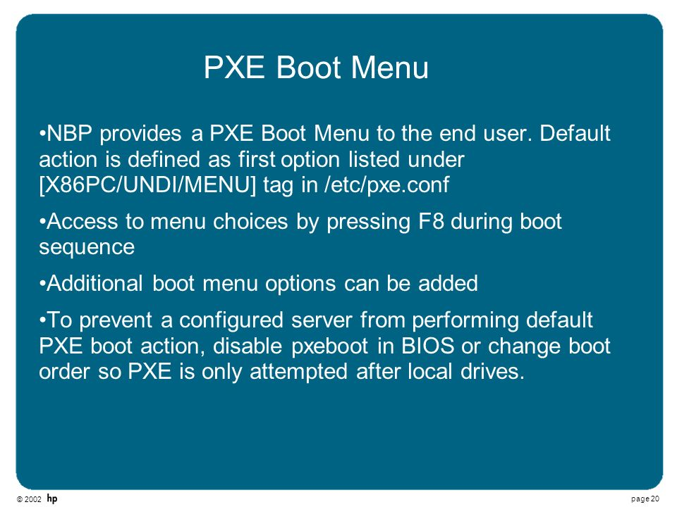 © 2002 page 20 PXE Boot Menu NBP provides a PXE Boot Menu to the end user. Default action is defined as first option listed under [X86PC/UNDI/MENU] ta