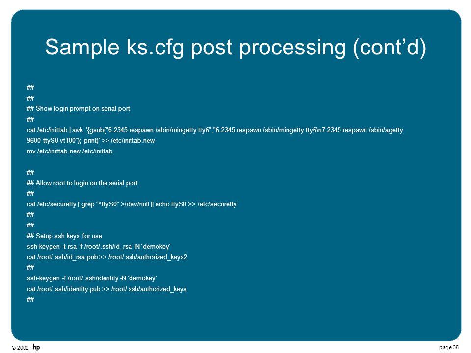 © 2002 page 35 Sample ks.cfg post processing (contd) ## ## Show login prompt on serial port ## cat /etc/inittab | awk '{gsub(
