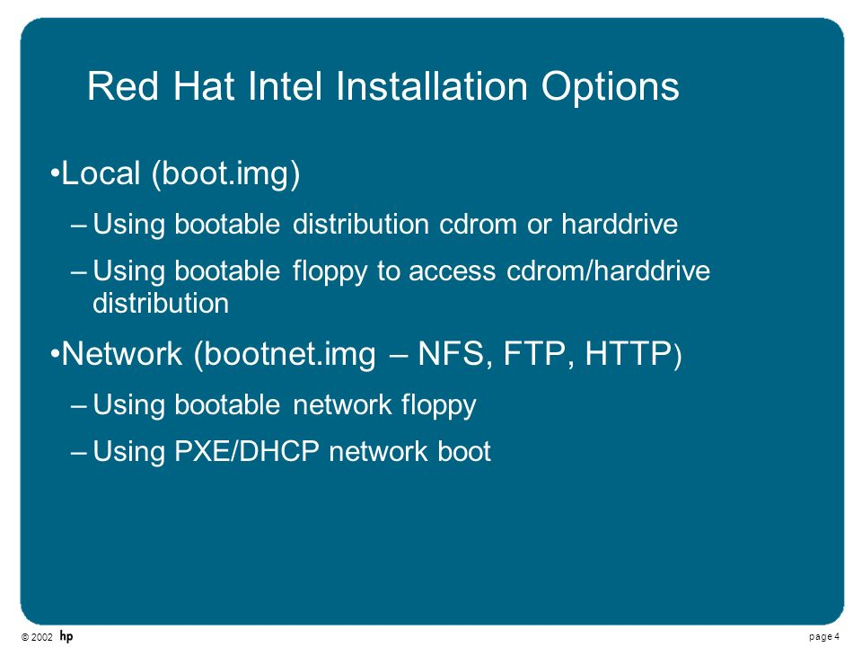 © 2002 page 4 Red Hat Intel Installation Options Local (boot.img) –Using bootable distribution cdrom or harddrive –Using bootable floppy to access cdr