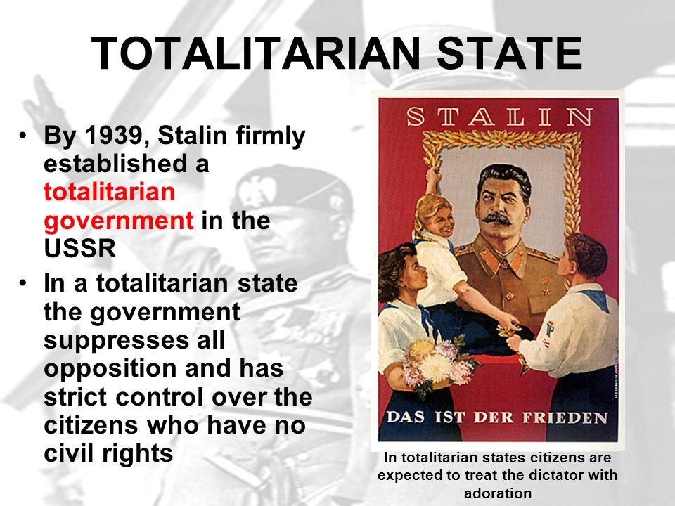 TOTALITARIAN STATE By 1939, Stalin firmly established a totalitarian government in the USSR In a totalitarian state the government suppresses all oppo