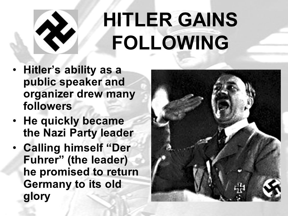 HITLER GAINS FOLLOWING Hitlers ability as a public speaker and organizer drew many followers He quickly became the Nazi Party leader Calling himself D