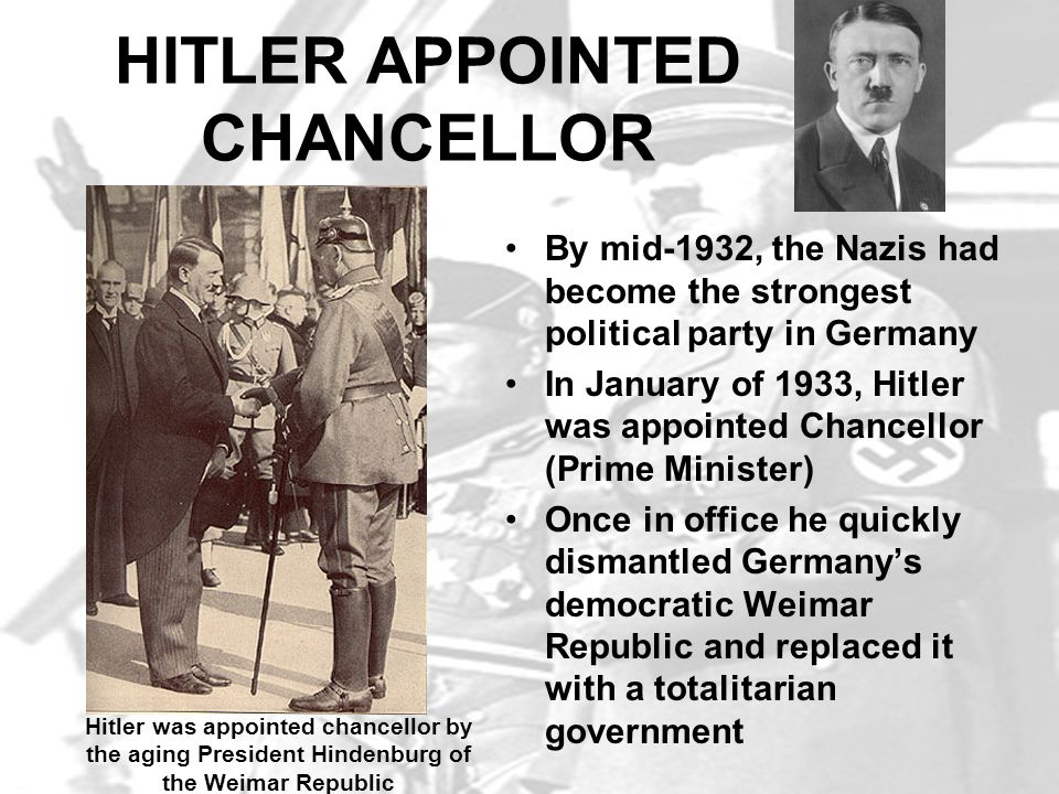 HITLER APPOINTED CHANCELLOR By mid-1932, the Nazis had become the strongest political party in Germany In January of 1933, Hitler was appointed Chance