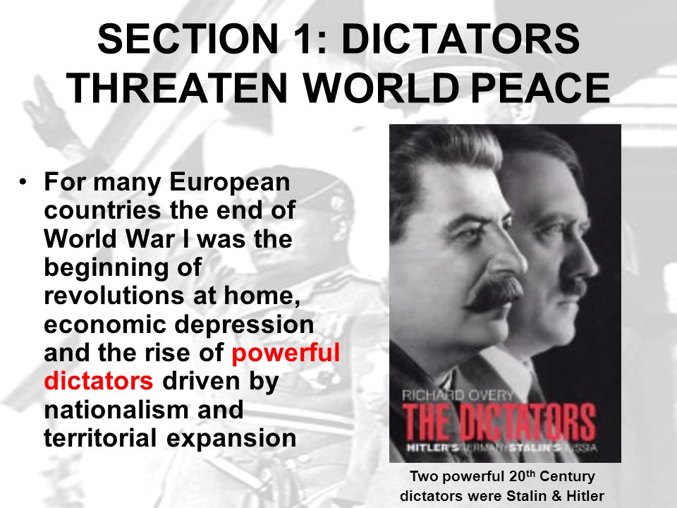 SECTION 1: DICTATORS THREATEN WORLD PEACE For many European countries the end of World War I was the beginning of revolutions at home, economic depres