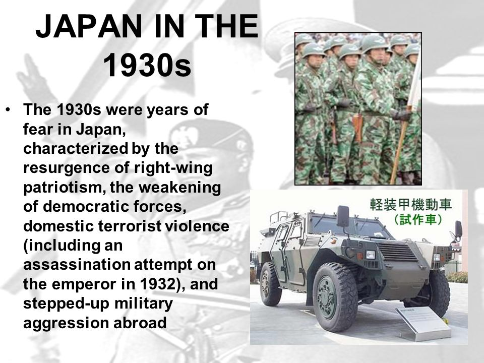 JAPAN IN THE 1930s The 1930s were years of fear in Japan, characterized by the resurgence of right-wing patriotism, the weakening of democratic forces