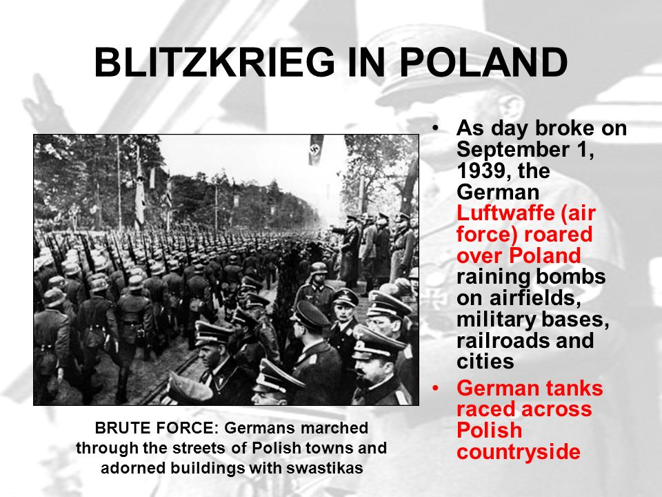 BLITZKRIEG IN POLAND As day broke on September 1, 1939, the German Luftwaffe (air force) roared over Poland raining bombs on airfields, military bases