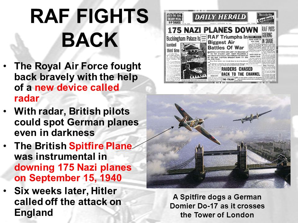 RAF FIGHTS BACK The Royal Air Force fought back bravely with the help of a new device called radar With radar, British pilots could spot German planes
