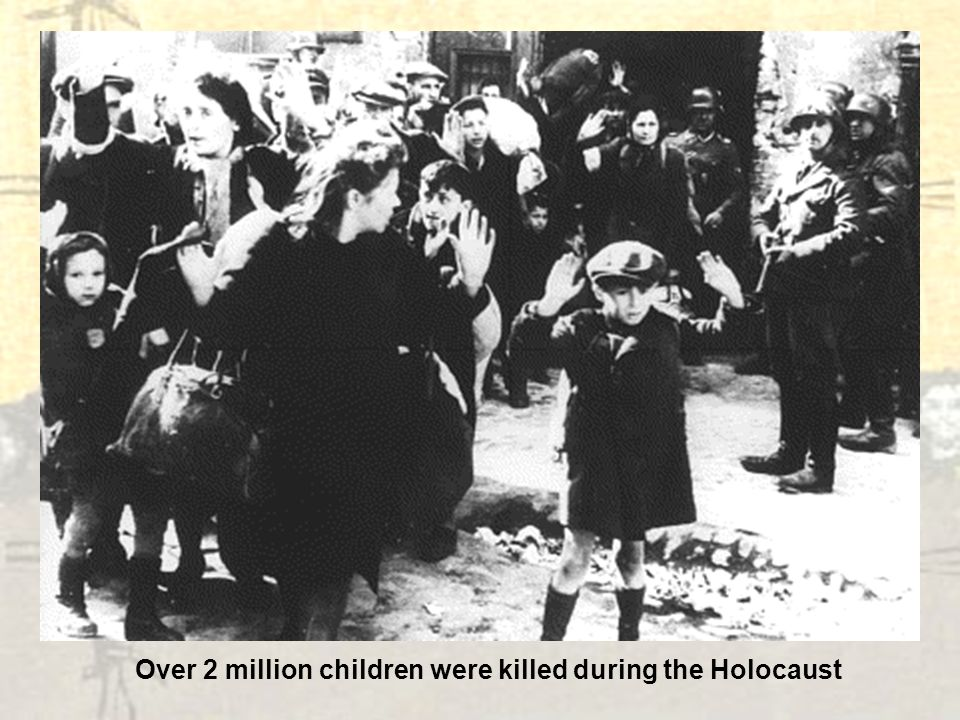 Over 2 million children were killed during the Holocaust