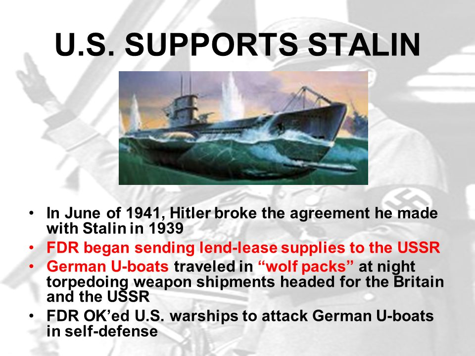 U.S. SUPPORTS STALIN In June of 1941, Hitler broke the agreement he made with Stalin in 1939 FDR began sending lend-lease supplies to the USSR German