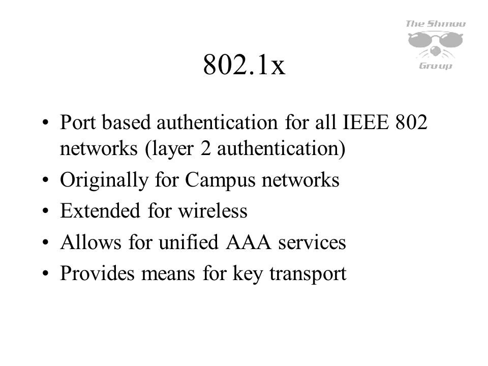 802.1x Port based authentication for all IEEE 802 networks (layer 2 authentication) Originally for Campus networks Extended for wireless Allows for un