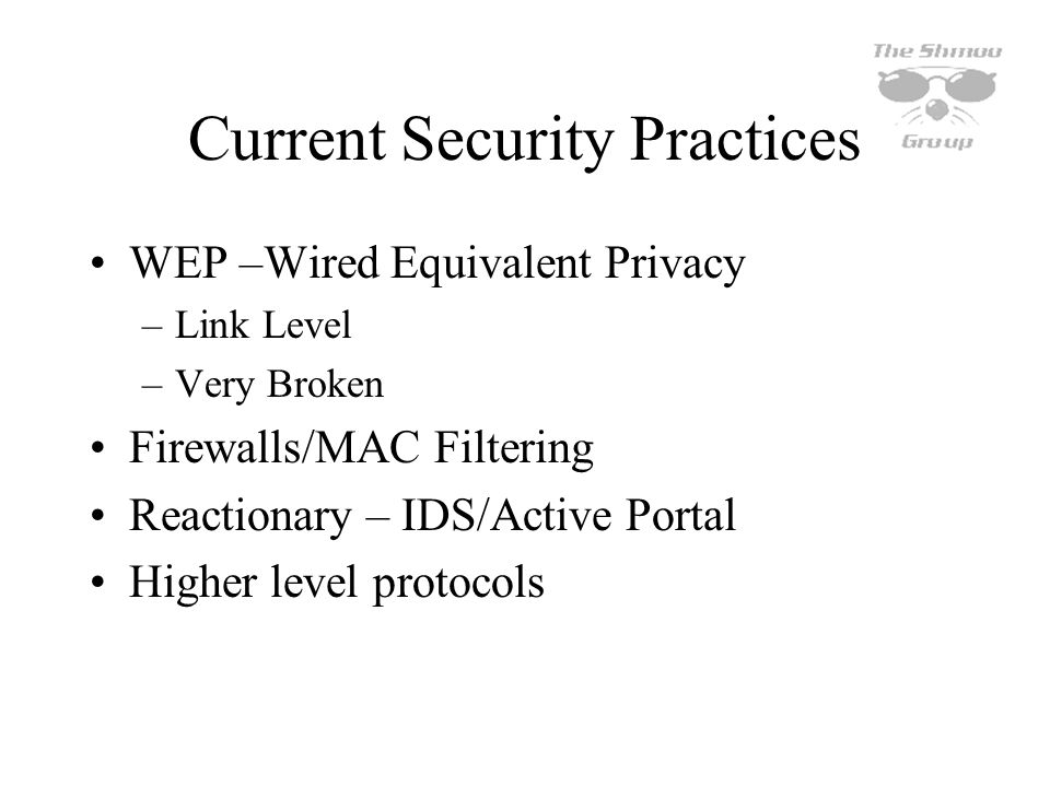 Whats Right Protection of the infrastructure Authentication mechanism can –change as needed –address flaws in existing wireless security Lightweight –No encapsulation, no per packet overhead… simply periodic authentication transactions