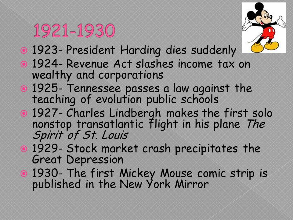 1923- President Harding dies suddenly Revenue Act slashes income tax on wealthy and corporations Tennessee passes a law against the teaching of evolution public schools Charles Lindbergh makes the first solo nonstop transatlantic flight in his plane The Spirit of St.