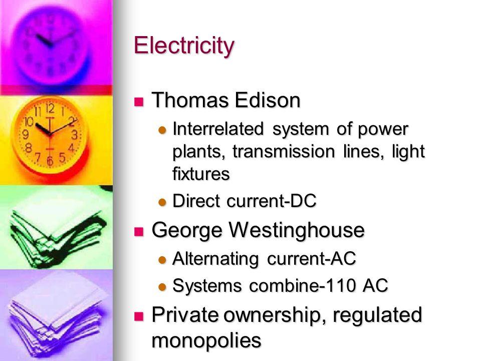 Electricity Thomas Edison Thomas Edison Interrelated system of power plants, transmission lines, light fixtures Interrelated system of power plants, t