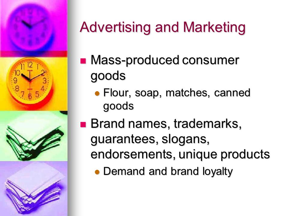 Advertising and Marketing Mass-produced consumer goods Mass-produced consumer goods Flour, soap, matches, canned goods Flour, soap, matches, canned go