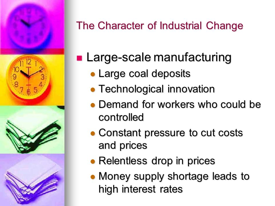 The Character of Industrial Change Large-scale manufacturing Large-scale manufacturing Large coal deposits Large coal deposits Technological innovatio