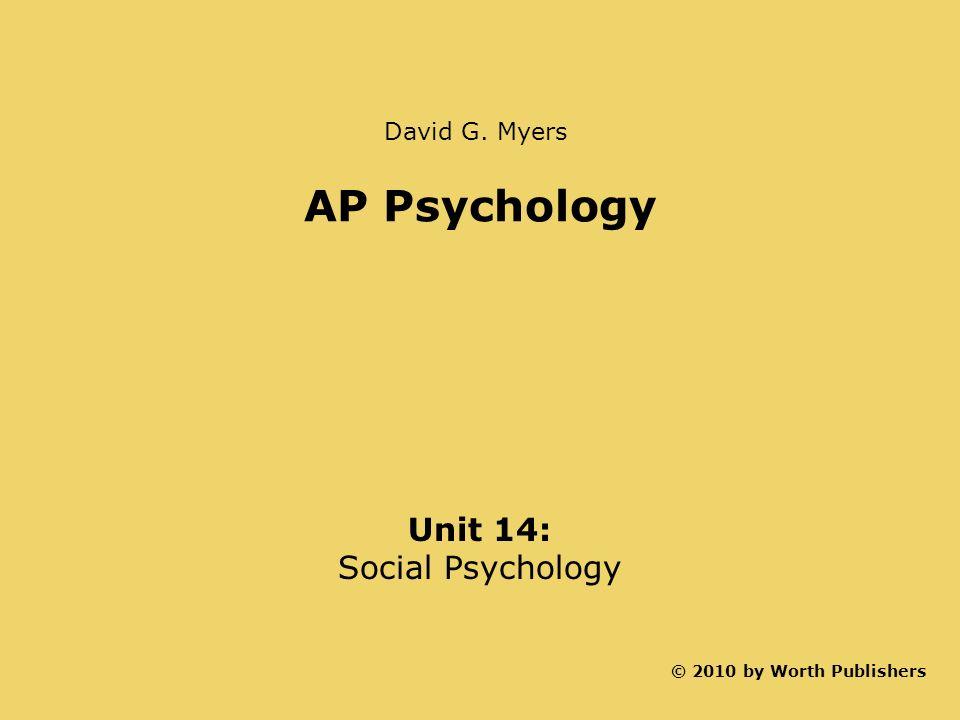 AP Psychology Unit 14: Social Psychology © 2010 by Worth Publishers David G. Myers