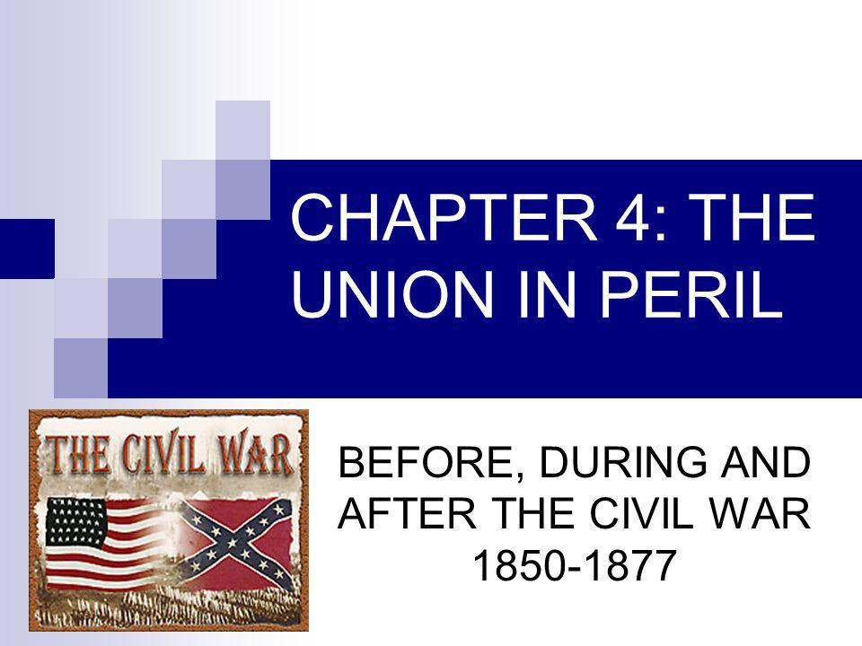 CHAPTER 4: THE UNION IN PERIL BEFORE, DURING AND AFTER THE CIVIL WAR 1850-1877