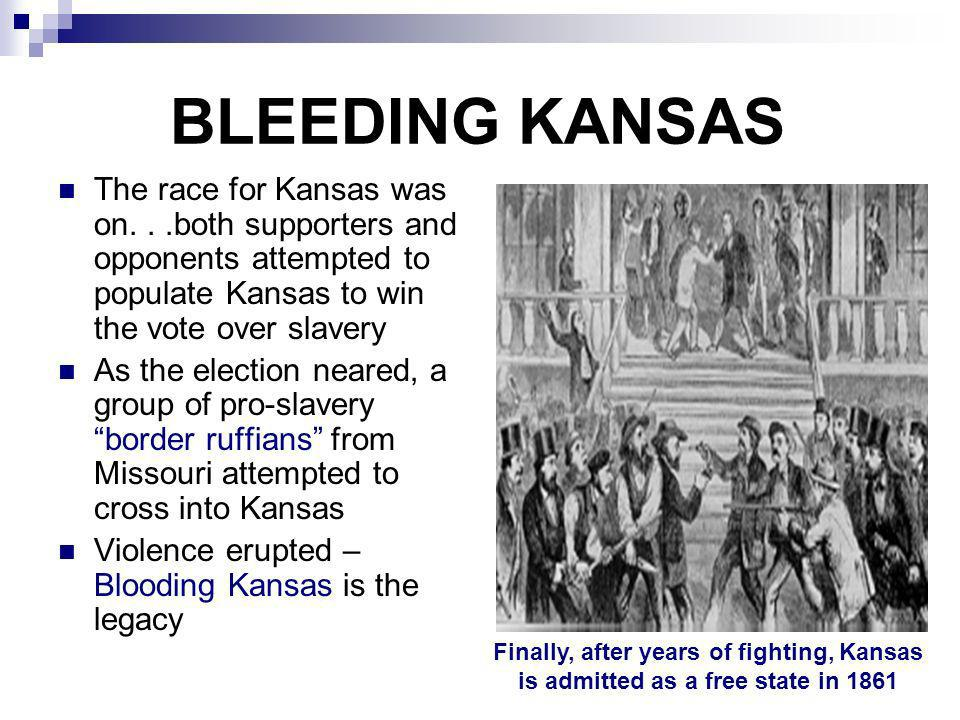 BLEEDING KANSAS The race for Kansas was on...both supporters and opponents attempted to populate Kansas to win the vote over slavery As the election n