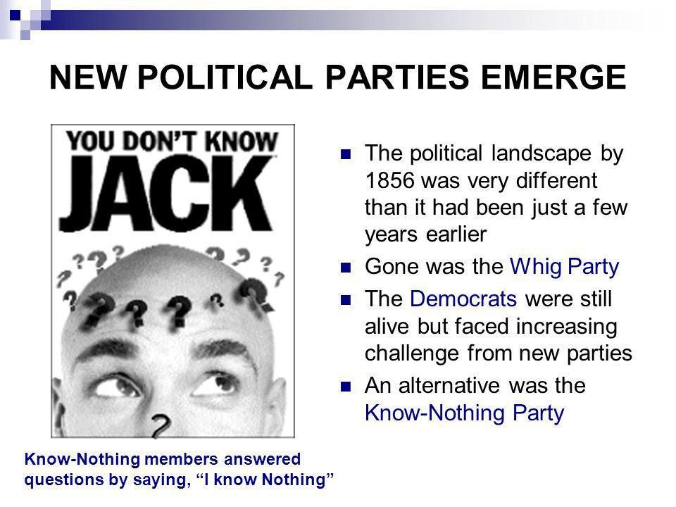 NEW POLITICAL PARTIES EMERGE The political landscape by 1856 was very different than it had been just a few years earlier Gone was the Whig Party The