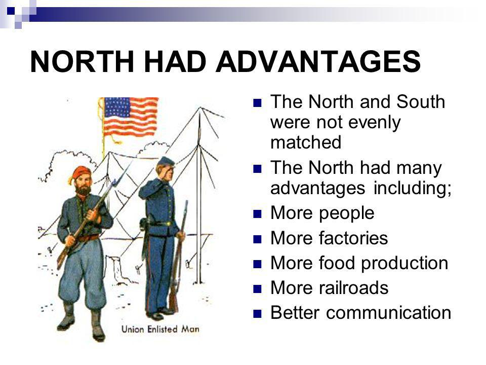 NORTH HAD ADVANTAGES The North and South were not evenly matched The North had many advantages including; More people More factories More food product
