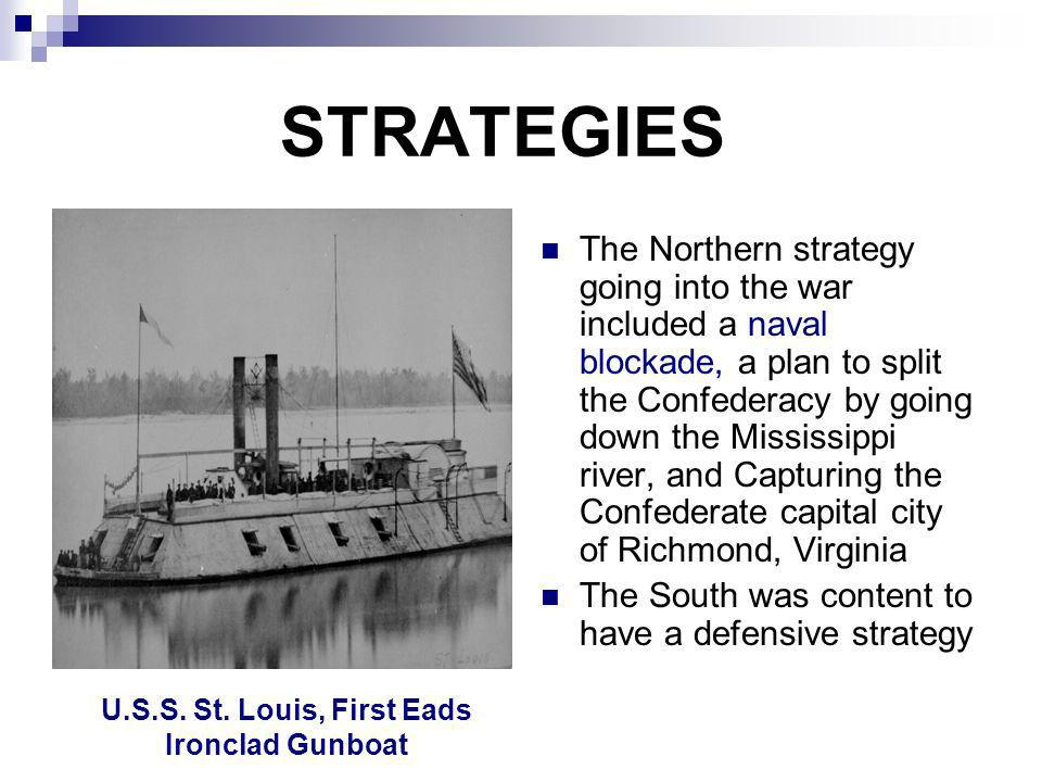 STRATEGIES The Northern strategy going into the war included a naval blockade, a plan to split the Confederacy by going down the Mississippi river, an