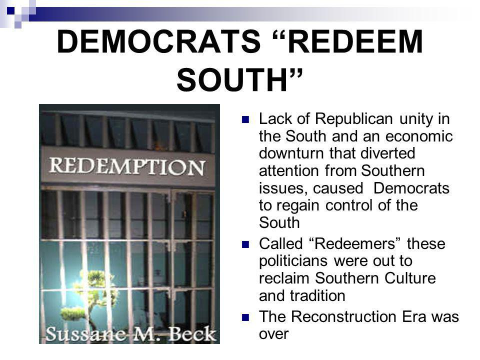 DEMOCRATS REDEEM SOUTH Lack of Republican unity in the South and an economic downturn that diverted attention from Southern issues, caused Democrats t