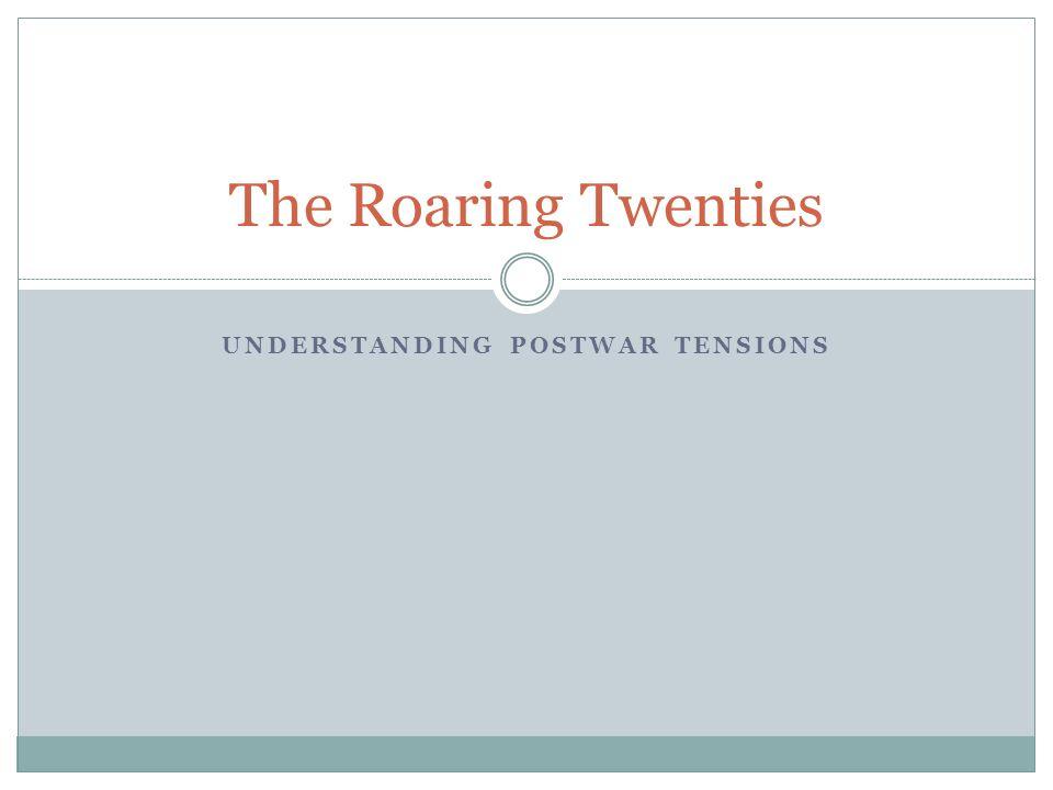 UNDERSTANDING POSTWAR TENSIONS The Roaring Twenties