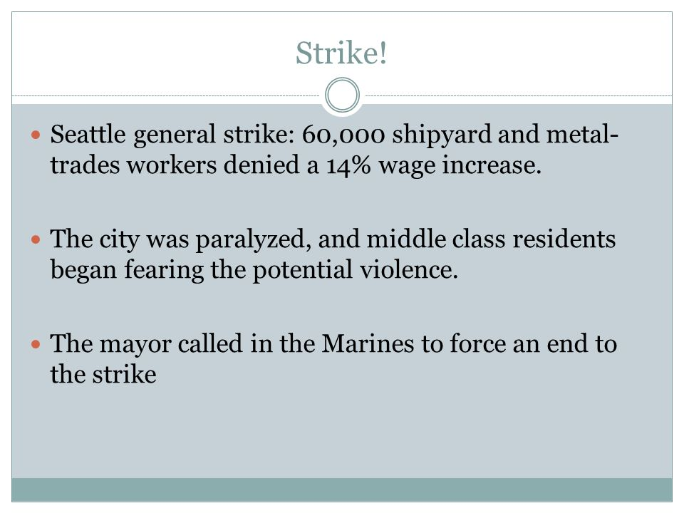 Strike! Seattle general strike: 60,000 shipyard and metal- trades workers denied a 14% wage increase. The city was paralyzed, and middle class residen