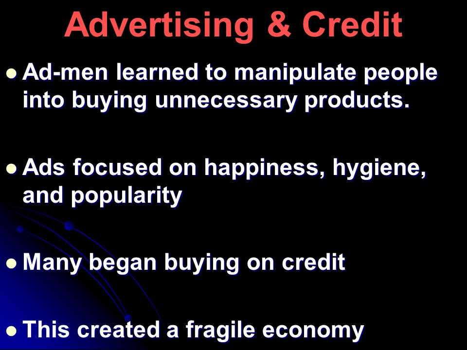 Advertising & Credit Ad-men learned to manipulate people into buying unnecessary products. Ad-men learned to manipulate people into buying unnecessary