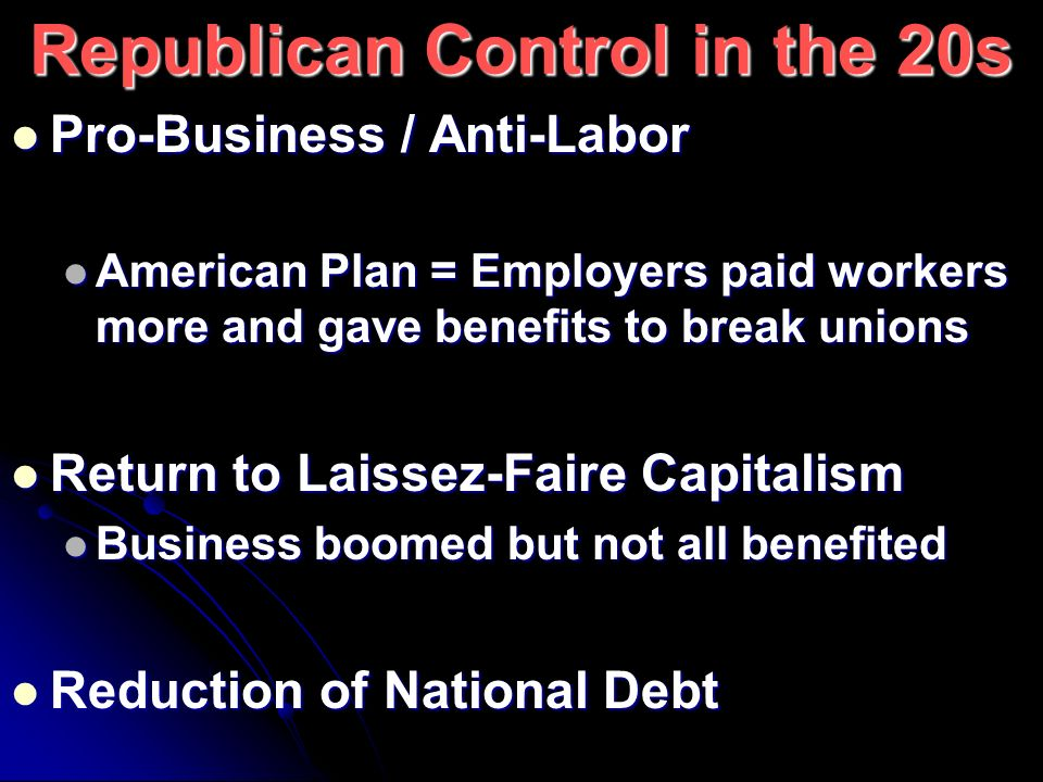 Republican Control in the 20s Pro-Business / Anti-Labor Pro-Business / Anti-Labor American Plan = Employers paid workers more and gave benefits to bre