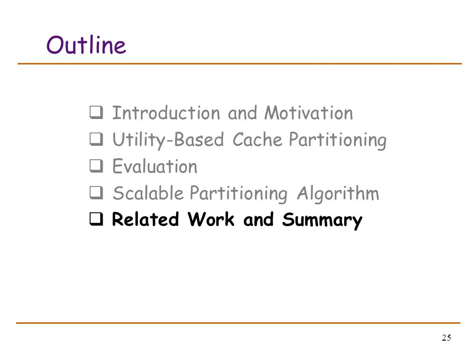 25 Outline Introduction and Motivation Utility-Based Cache Partitioning Evaluation Scalable Partitioning Algorithm Related Work and Summary