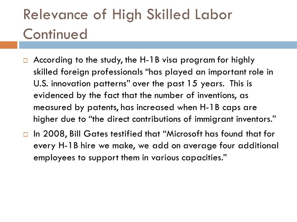 Relevance of High Skilled Labor Continued According to the study, the H-1B visa program for highly skilled foreign professionals has played an importa