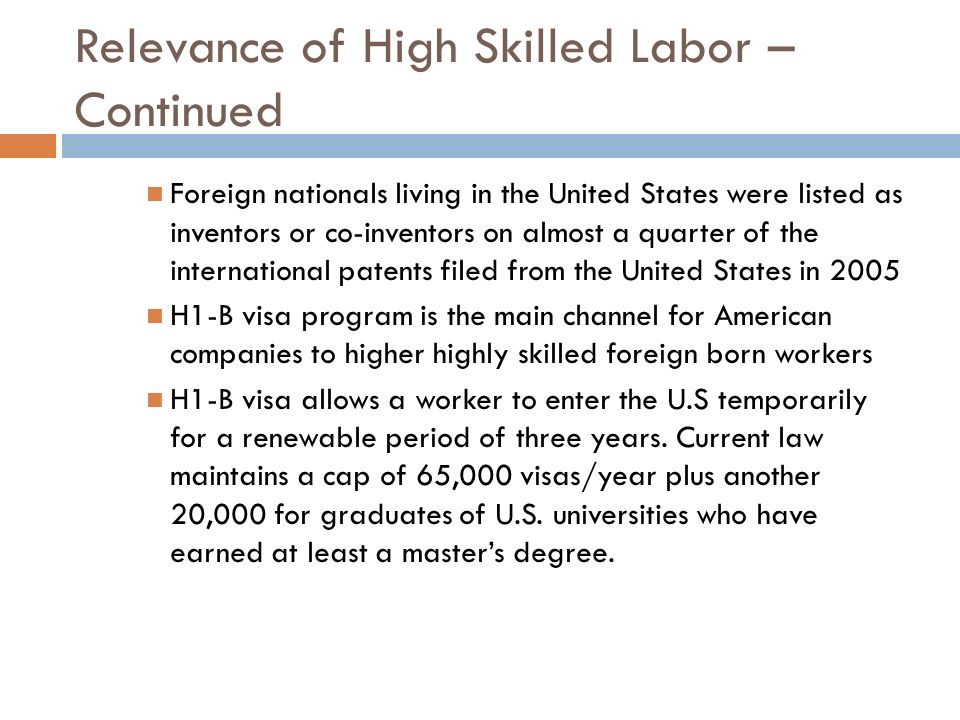Relevance of High Skilled Labor – Continued Foreign nationals living in the United States were listed as inventors or co-inventors on almost a quarter