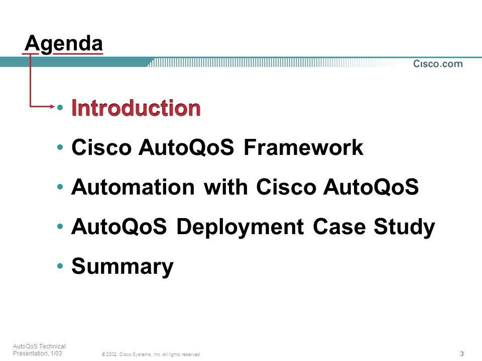 3333 © 2002, Cisco Systems, Inc. All rights reserved. AutoQoS Technical Presentation, 1/03 Agenda Introduction Cisco AutoQoS Framework Automation with