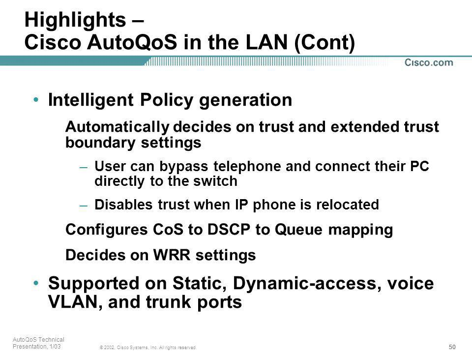 50 © 2002, Cisco Systems, Inc. All rights reserved. AutoQoS Technical Presentation, 1/03 Highlights – Cisco AutoQoS in the LAN (Cont) Intelligent Poli