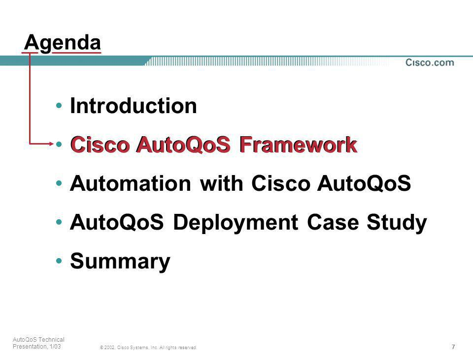 7777 © 2002, Cisco Systems, Inc. All rights reserved. AutoQoS Technical Presentation, 1/03 Agenda Introduction Cisco AutoQoS Framework Automation with
