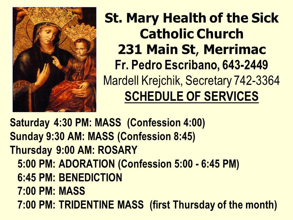 St. Mary Health of the Sick Catholic Church 231 Main St, Merrimac Fr. Pedro Escribano, 643-2449 Mardell Krejchik, Secretary 742-3364 SCHEDULE OF SERVI