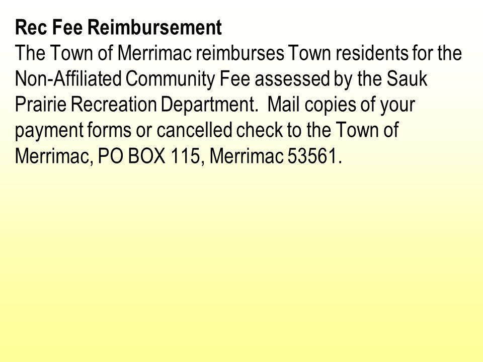 Rec Fee Reimbursement The Town of Merrimac reimburses Town residents for the Non-Affiliated Community Fee assessed by the Sauk Prairie Recreation Depa