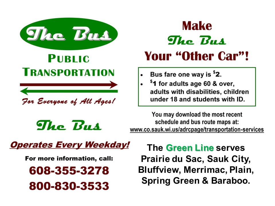 Green Line The Green Line serves Prairie du Sac, Sauk City, Bluffview, Merrimac, Plain, Spring Green & Baraboo.