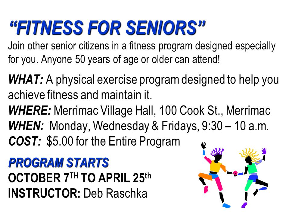 FITNESS FOR SENIORS PROGRAM STARTS FITNESS FOR SENIORS Join other senior citizens in a fitness program designed especially for you. Anyone 50 years of